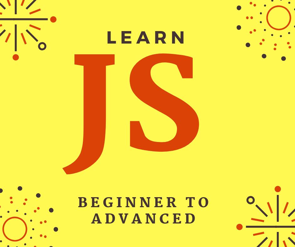 Learn JavaScript Beginner to Advanced